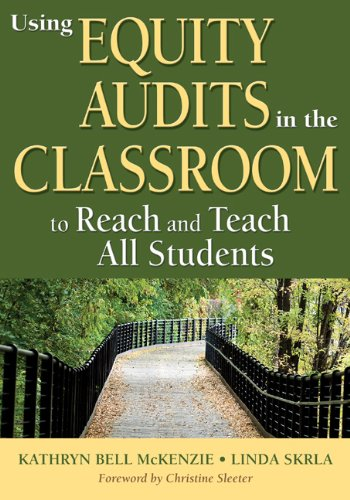 Using Equity Audits in the Classroom to Reach and Teach All Students 9781412986779