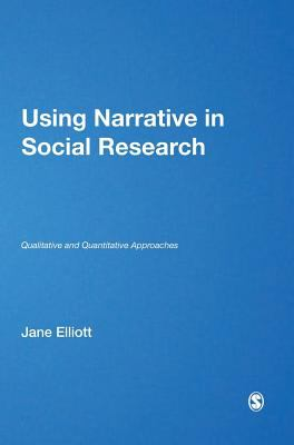 Using Narrative in Social Research: Qualitative and Quantitative Approaches 9781412900409