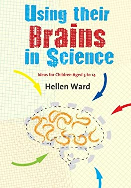 Using Their Brains in Science: Ideas for Children Aged 5 to 14 9781412946643