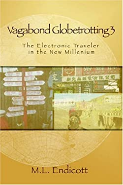 Vagabond Globetrotting 3: The Electronic Traveler in the New Millennium 9781411604711