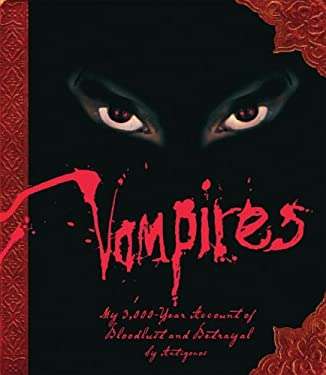 Vampires: My 3,000-Year Account of Bloodlust and Betrayal 9781416205142