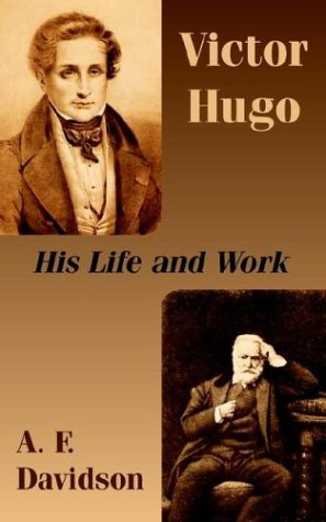 Victor Hugo: His Life and Work