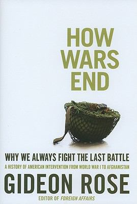 How Wars End: Why We Always Fight the Last Battle 9781416590538