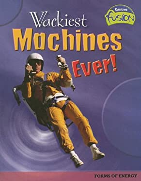 Wackiest Machines Ever!: Forms of Energy 9781410919465