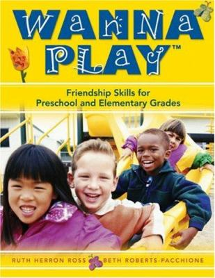 Wanna Play: Friendship Skills for Preschool and Elementary Grades 9781412928045