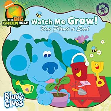 Watch Me Grow!: Blue Plants a Seed 9781416968740