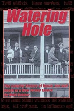 Watering Hole: The Colorful History of Booze, Sex & Death at a New Jersey Tavern 9781414003030