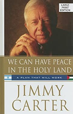 We Can Have Peace in the Holy Land: A Plan That Will Work 9781410415387