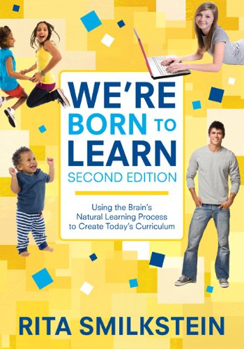 We're Born to Learn: Using the Brain's Natural Learning Process to Create Today's Curriculum 9781412979382