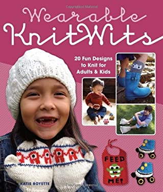 Wearable Knitwits: 20 Fun Designs to Knit for Adults & Kids 9781416208457