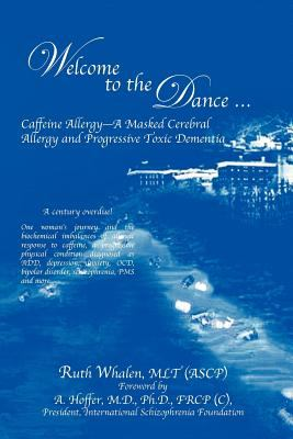 Welcome to the Dance: Caffeine Allergy - A Masked Cerebral Allergy and Progressive Toxic Dementia 9781412050005