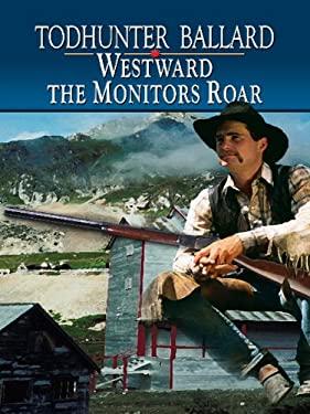Westward the Monitors Roar 9781410429506