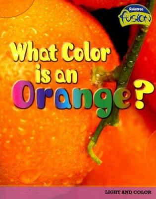 What Color Is an Orange?: Light and Color 9781410926197