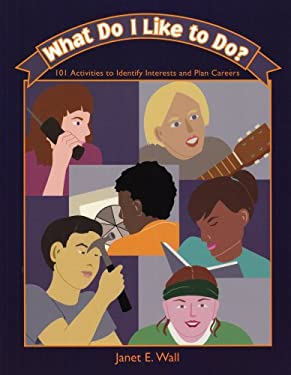 What Do I Like to Do?: 101 Activities to Identify Interests and Plan Careers 9781416400493
