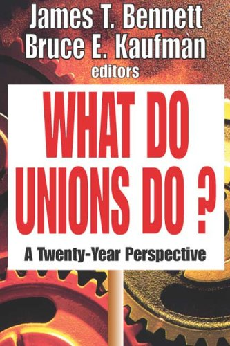 What Do Unions Do?: A Twenty-Year Perspective 9781412805940