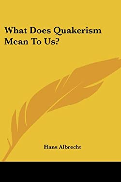 What Does Quakerism Mean to Us? 9781417955084