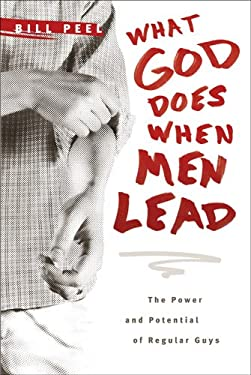 What God Does When Men Lead: The Power and Potential of Regular Guys 9781414315492