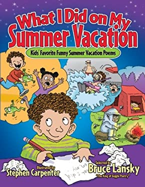 What I Did on My Summer Vacation: Kids' Favorite Funny Summer Vacation Poems 9781416970477