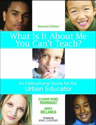 What Is It about Me You Can't Teach?: An Instructional Guide for the Urban Educator 9781412937634