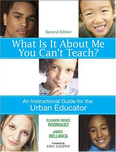 What Is It about Me You Can't Teach?: An Instructional Guide for the Urban Educator 9781412937641