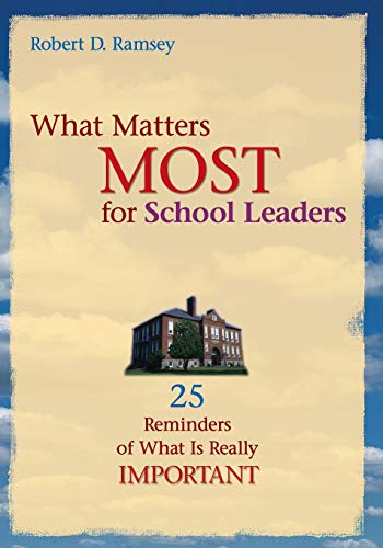 What Matters Most for School Leaders: 25 Reminders of What Is Really Important 9781412904520