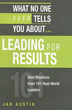 What No One Ever Tells You About...Leading for Results: Best Practices from 101 Real-World Leaders 9781419584343