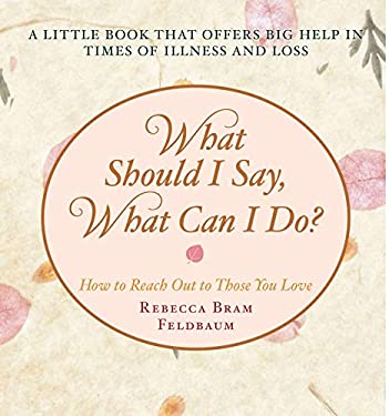 What Should I Say, What Can I Do?: How to Reach Out to Those You Love 9781416557173