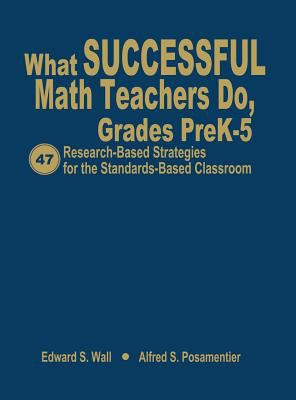 What Successful Math Teachers Do, Grades Prek-5: 47 Research-Based Strategies for the Standards-Based Classroom 9781412915021