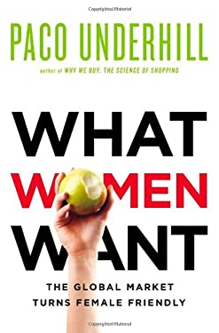 What Women Want: The Global Marketplace Turns Female-Friendly 9781416569954