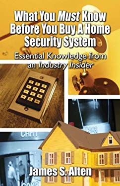 What You Must Know Before You Buy a Home Security System: Essential Knowledge from an Industry Insider 9781413700404
