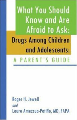 What You Should Know and Are Afraid to Ask: Drugs Among Children and Adolescents: A Parent's Guide 9781413726473