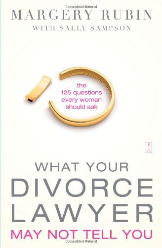 What Your Divorce Lawyer May Not Tell You: The 125 Questions Every Woman Should Ask 9781416584018