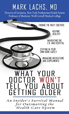 What Your Doctor Won't Tell You about Getting Older: An Insider's Survival Manual for Outsmarting the Health-Care System 9781410441096