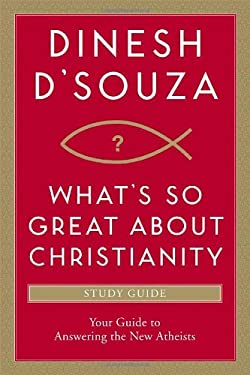 What's So Great about Christianity: Your Guide to Answering the New Atheists 9781414332109