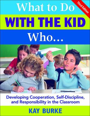 What to Do with the Kid Who...: Developing Cooperation, Self-Discipline, and Responsibility in the Classroom 9781412937009