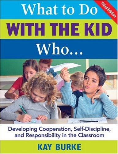 What to Do with the Kid Who...: Developing Cooperation, Self-Discipline, and Responsibility in the Classroom 9781412937016