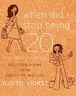 When Did I Stop Being Twenty and Other Injustices: Selected Poems from Single to Mid-Life 9781416548669