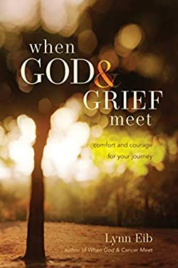 When God & Grief Meet: True Stories of Comfort and Courage 9781414321745