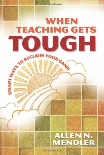 When Teaching Gets Tough: Smart Ways to Reclaim Your Game 9781416613909