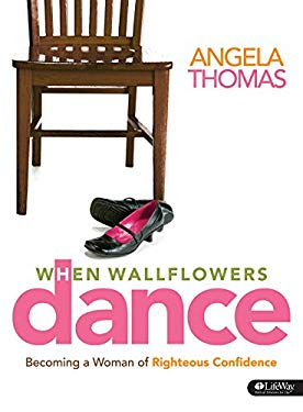 When Wallflowers Dance: Becoming a Woman of Righteous Confidence 9781415865323