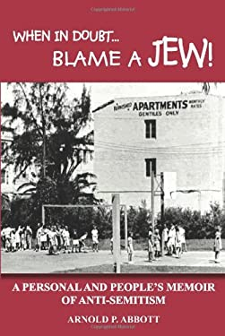 When in Doubt...Blame a Jew!: A Personal and People's Memoir of Anti-Semitism 9781414034553