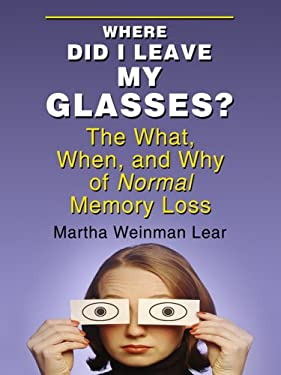 Where Did I Leave My Glasses?: The What, When, and Why of Normal Memory Loss 9781410405364