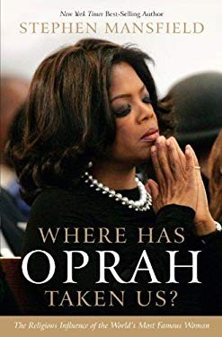 Where Has Oprah Taken Us?: The Religious Influence of the World's Most Famous Woman 9781410443762