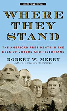 Where They Stand: The American Presidents in the Eyes of Voters and Historians 9781410450678
