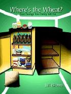 Where's the Wheat?: Food Storage Your Family Will Eat 9781410727770