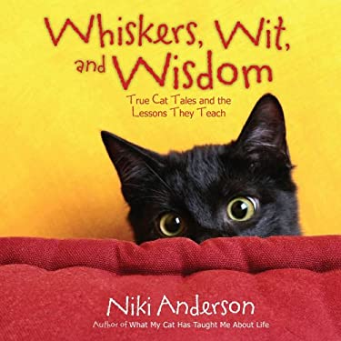 Whiskers, Wit, and Wisdom: True Cat Tales and the Lessons They Teach 9781416590682