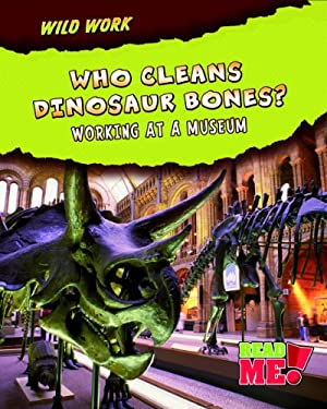 Who Cleans Dinosaur Bones?: Working at a Museum 9781410938473