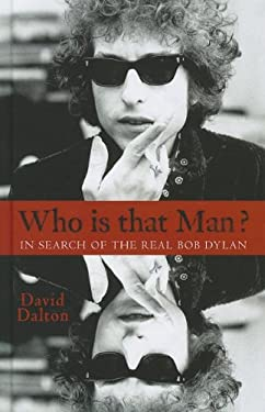 Who Is That Man?: In Search of the Real Bob Dylan 9781410449122