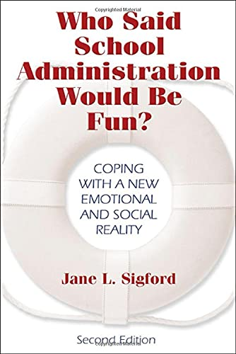 Who Said School Administration Would Be Fun?: Coping with a New Emotional and Social Reality 9781412915533