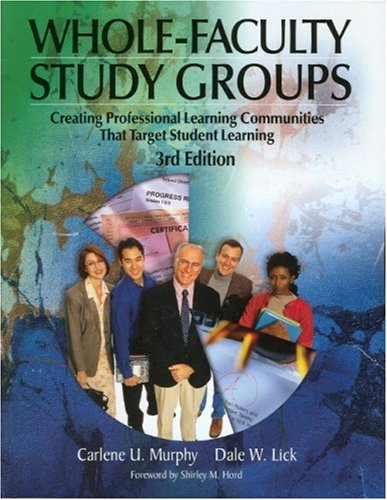 Whole-Faculty Study Groups: Creating Professional Learning Communities That Target Student Learning